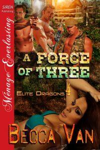 Elite Dragons - A Force Of Three - By Becca Van Erotic Romance