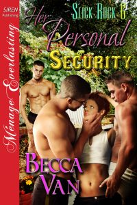 Slick Rock 6 - Her Personal Security - By Becca Van Erotic Romance