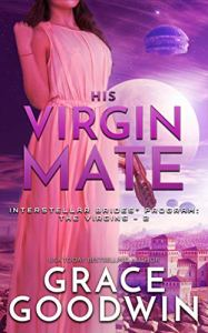His Virgin Mate (Interstellar Brides: The Virgins Book 2), by Grace Goodwin.