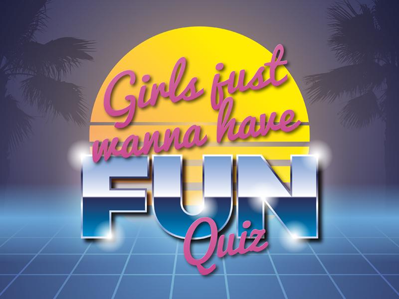 Girls Just Wanna Have Fun Quiz