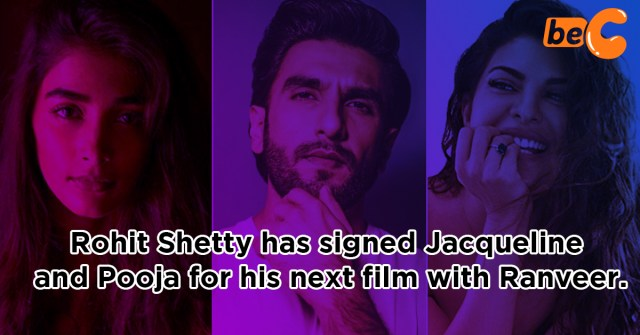 Rohit Shetty Signed Jacqueline and Pooja for his next film with Ranveer