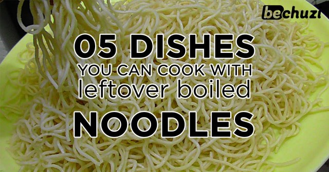 05 Dishes You Can Cook With Leftover Boiled Noodles