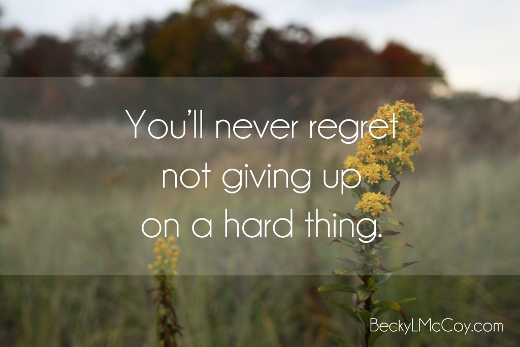 youll never regret not giving up