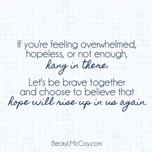 For When You're Overwhelmed, Hopeless, & Inadequate   BeckyLMcCoy.com