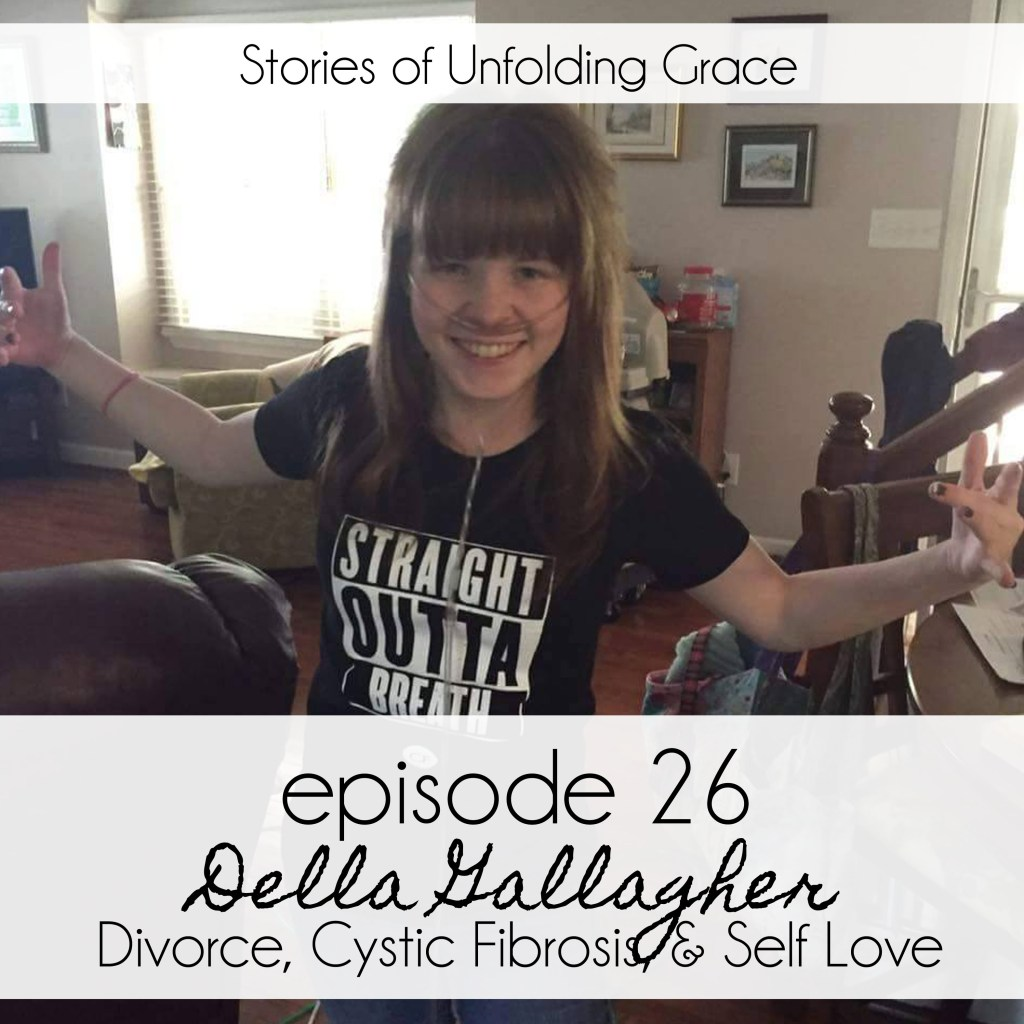Ep. 26 – Della Gallagher; Divorce, Cystic Fibrosis, & Self Love | Stories of Unfolding Grace | BeckyLMcCoy.com