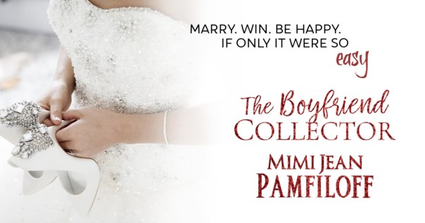 """Marry. Win. Be happy. If only it were so easy."" The Boyfriend Collector by Mimi Jean Pamfiloff"