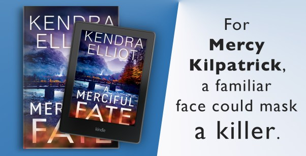 """For Mercy Kilpatrick, a familiar face could mask a killer."" Kendra Elliot's A MERCIFUL FATE"