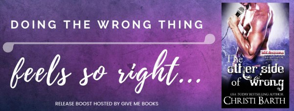 Doing the wrong thing feels so right...  THE OTHER SIDE OF WRONG by Christi Barth release boost banner