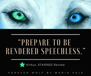 """""""Prepare to be speechless."""" Kirkus starred review  Forever Wolf by Mairia Vale"""