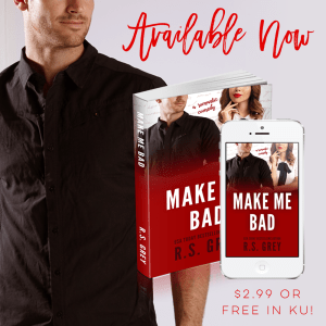 Make Me Bad by R.S. Grey  Available Now