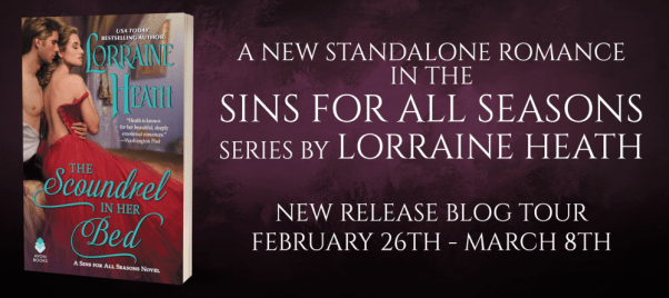 The Scoundrel in Her Bed  A new standalone romance in the Sins for All Seasons series by Lorraine Heath  New Release blog tour february 26th-March 8th