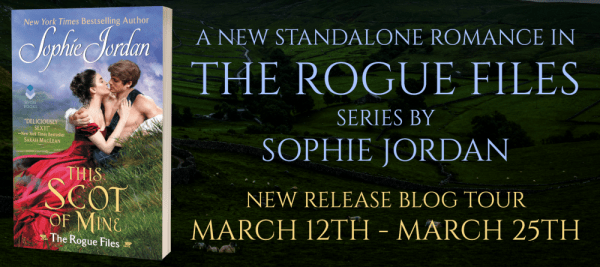 A new standalone romance in The Rogue Files series by Sophie Jordan New release blog tour March 12-25th The Scot of Mine tour banner