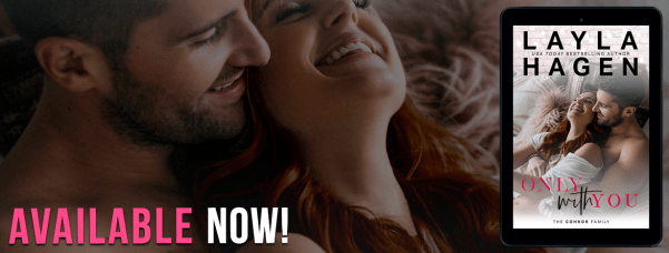 Available now!  ONLY WITH YOU by Layla Hagen