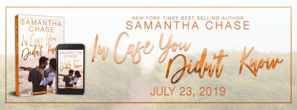 New York Times best selling author SAMANTHA CHASE IN CASE YOU DIDN'T KNOW out July 23, 2019 cover reveal banner