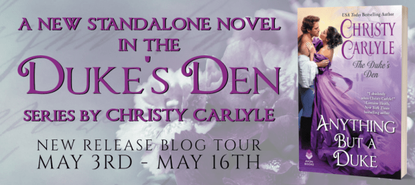 A new standalone novel in the Duke's Den series by Christy Carlyle ANYTHING BUT A DUKE New release blog tour banner