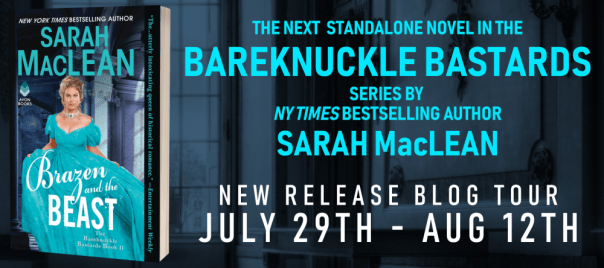 The next standalone novel int he Bareknuckle Bastards series by NY Times bestselling author Sarah MacLean  Brazen and the Beast New Release Blog Tour banner