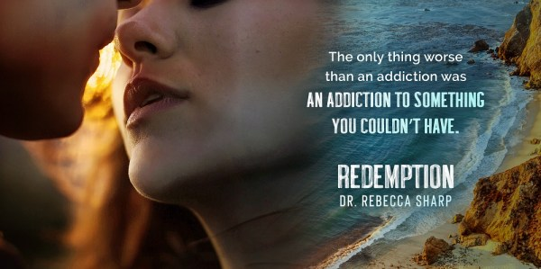 The only thing worse than an addiction was an addiction to something you couldn't have.  REDEMPTION by Dr. Rebecca Sharp
