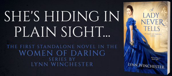 A LADY NEVER TELLS She's hiding in plain sight... The first standalone novel in the Women of Daring series by Lynn Winchester tour banner