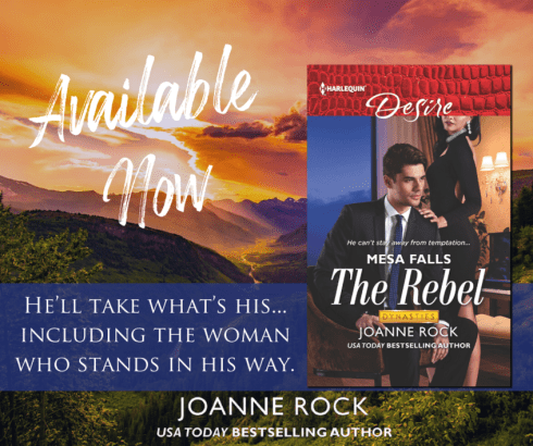 Available now! THE REBEL by Joanne Rock He'll take what's his...including the woman who stands in his way.