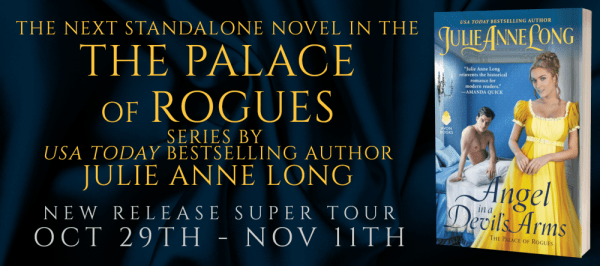 The next standalone novel in The Palace of Rogues series by USA Today bestselling author Julie Anne Long ANGEL IN A DEVIL'S ARMS new release super tour banner