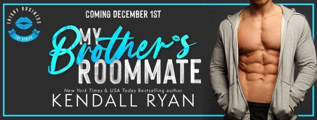 Coming December 1 MY BROTHER'S ROOMMATE by Kendall Ryan cover reveal banner