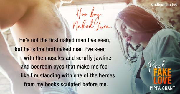 Hoo boy. Naked Luca. He's not the first naked man I've seen, but he is the first naked man I've seen with the muscles and scruffy jawline and bedroom eyes that make me feel like I'm standing with one of the heroes from my books sculpted before me.