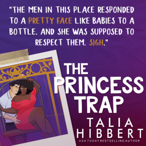 """""""The men in this place respinded to a pretty face like babies to a bottle. And she was supposed to respect them. Sigh""""  The Princess Trap promo graphic"""