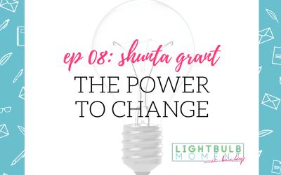 08: Shunta Grant: The Power to Change