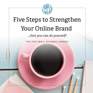 Five Steps to Strengthen Your Online Brand