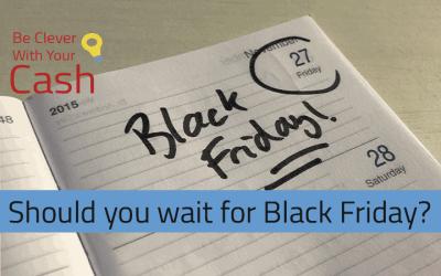 Should you wait for Black Friday?