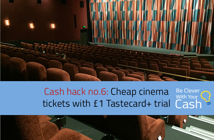 Cash hack no.6: Cheap cinema tickets with £1 Tastecard plus trial