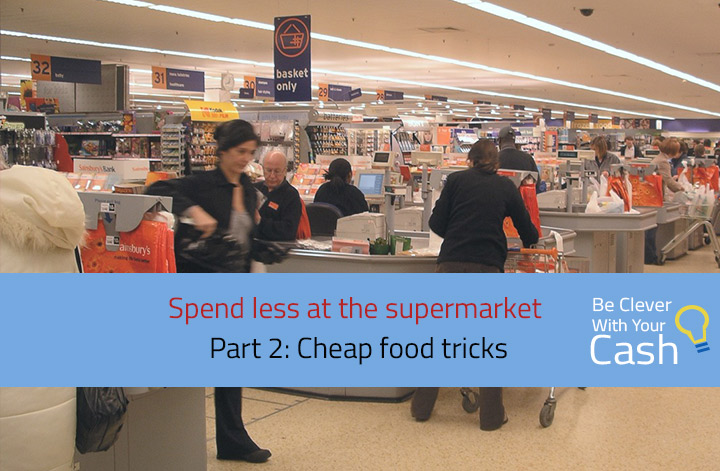Cheap food tricks: spend less at the supermarket part 2
