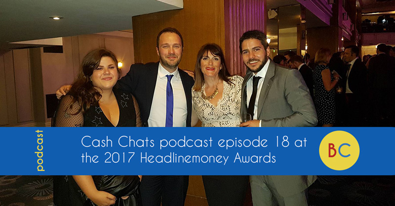 Cash Chats podcast episode 18 at the 2017 Headlinemoney Awards