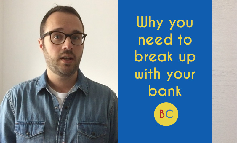 Why you need to break up with your bank