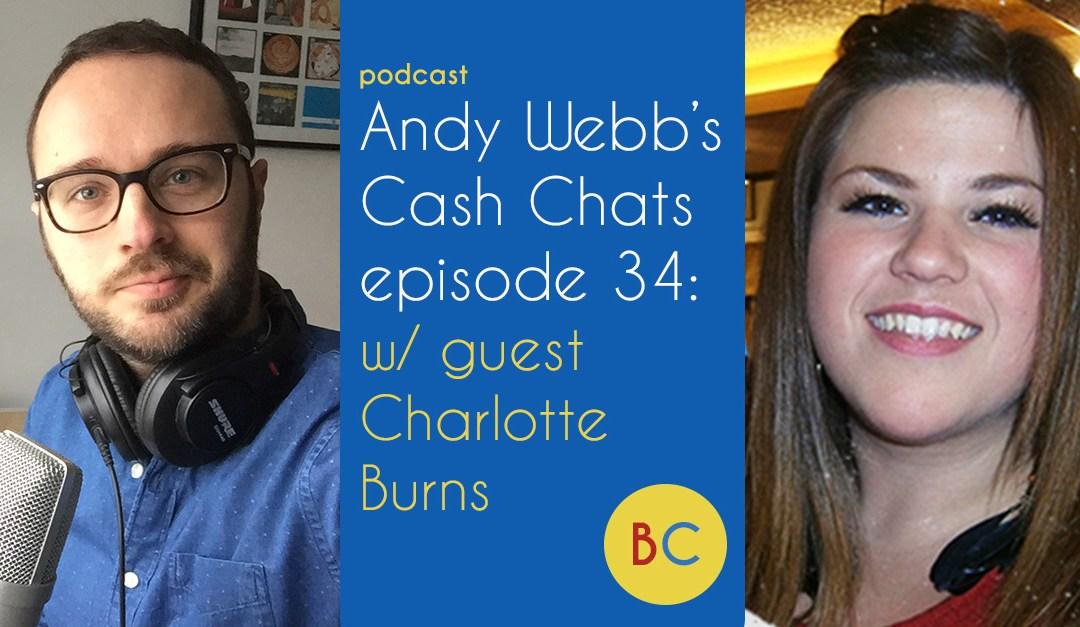 Cash Chats episode 34 w/ guest Charlotte Burns