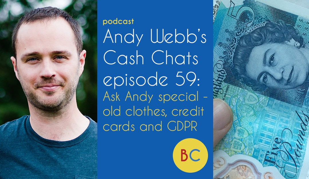 Cash Chats ep 59: Ask Andy old clothes, credit cards and GDPR