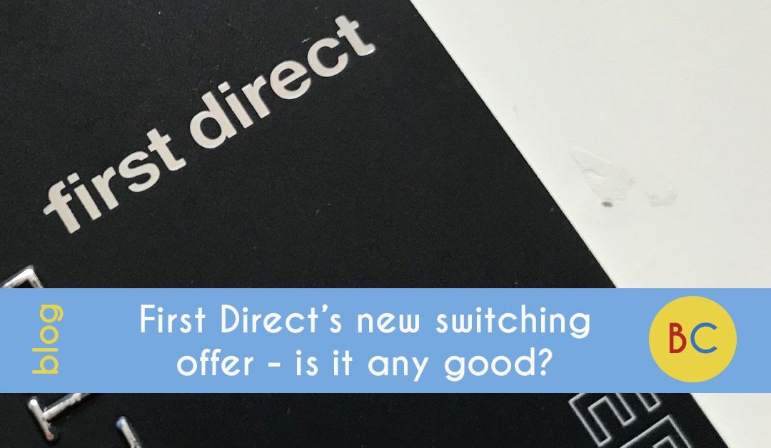 First Direct's new switching offer – is it any good?