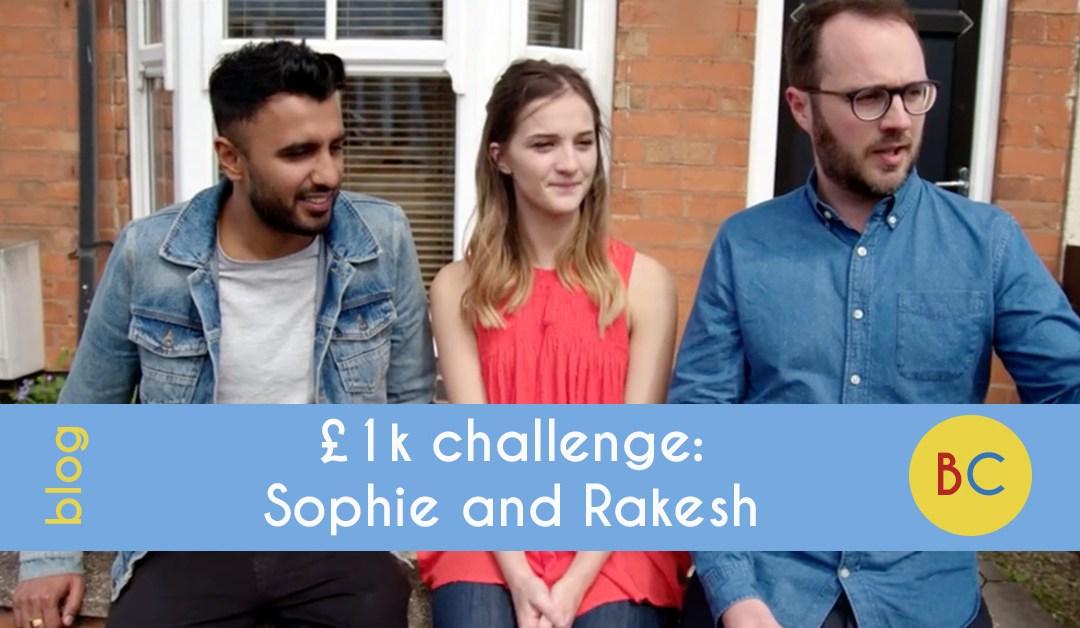 £1k challenge: Sophie & Rakesh