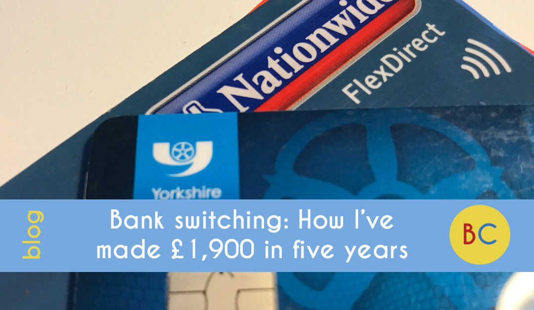 Bank switching: How I've made £1,900 in five years