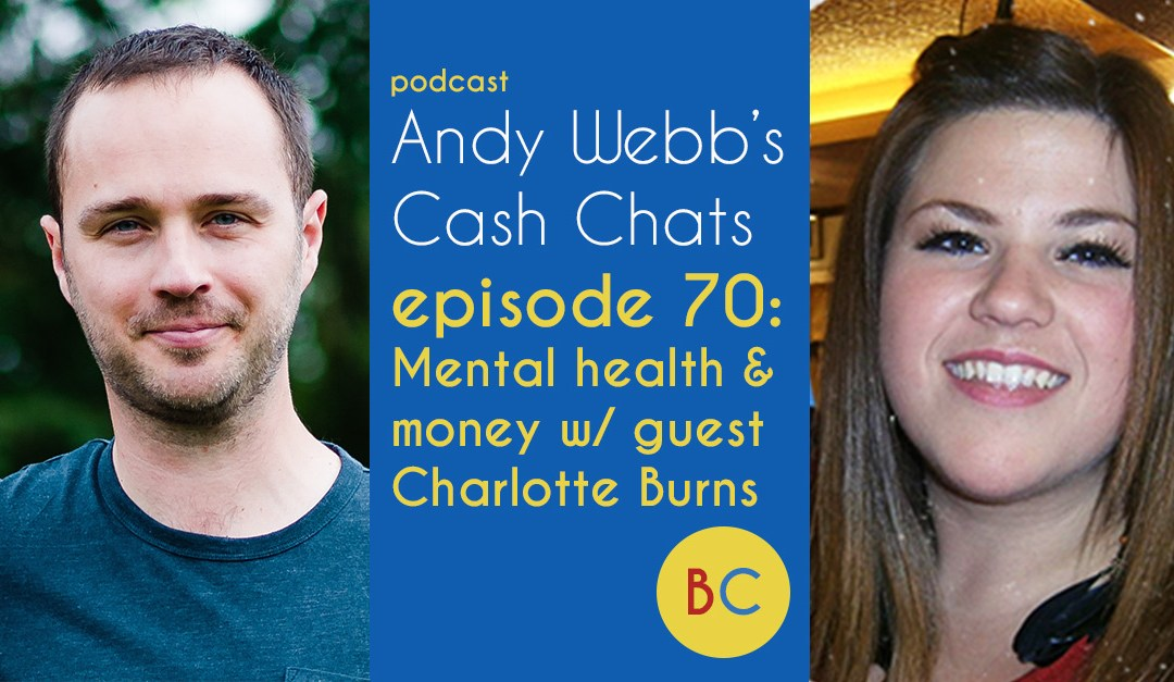 Cash Chats 70: Mental health and money w/ guest Charlotte Burns