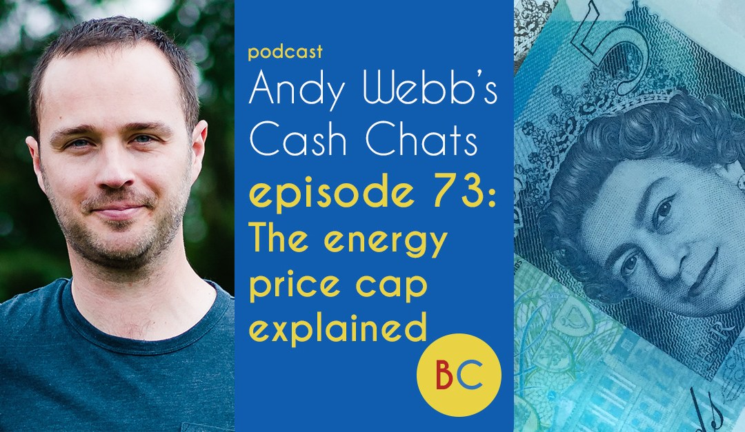 Cash Chats 73: The energy price cap explained