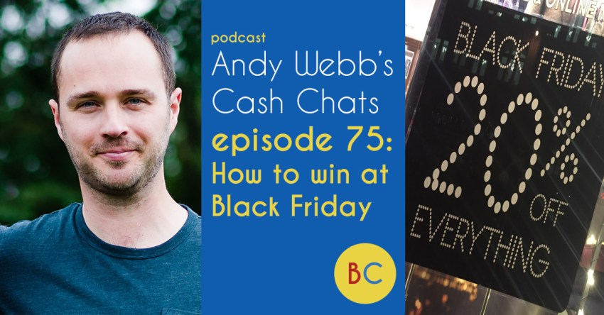 Cash Chats ep75: How to win at Black Friday