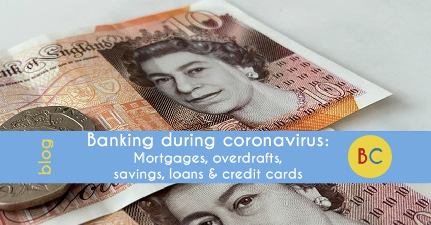Banking during the coronavirus crisis: Mortgages, overdrafts, savings, loans and credit cards