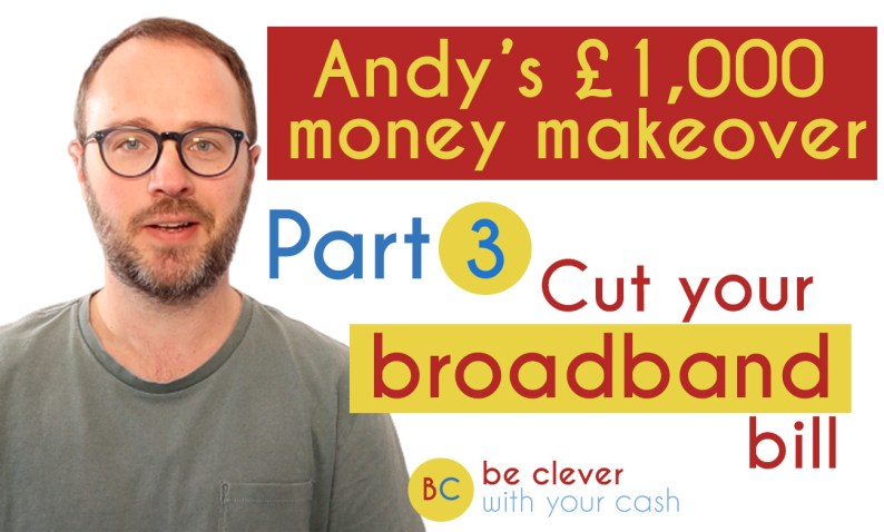 Andy's money makeover part 3: Cut your broadband bill