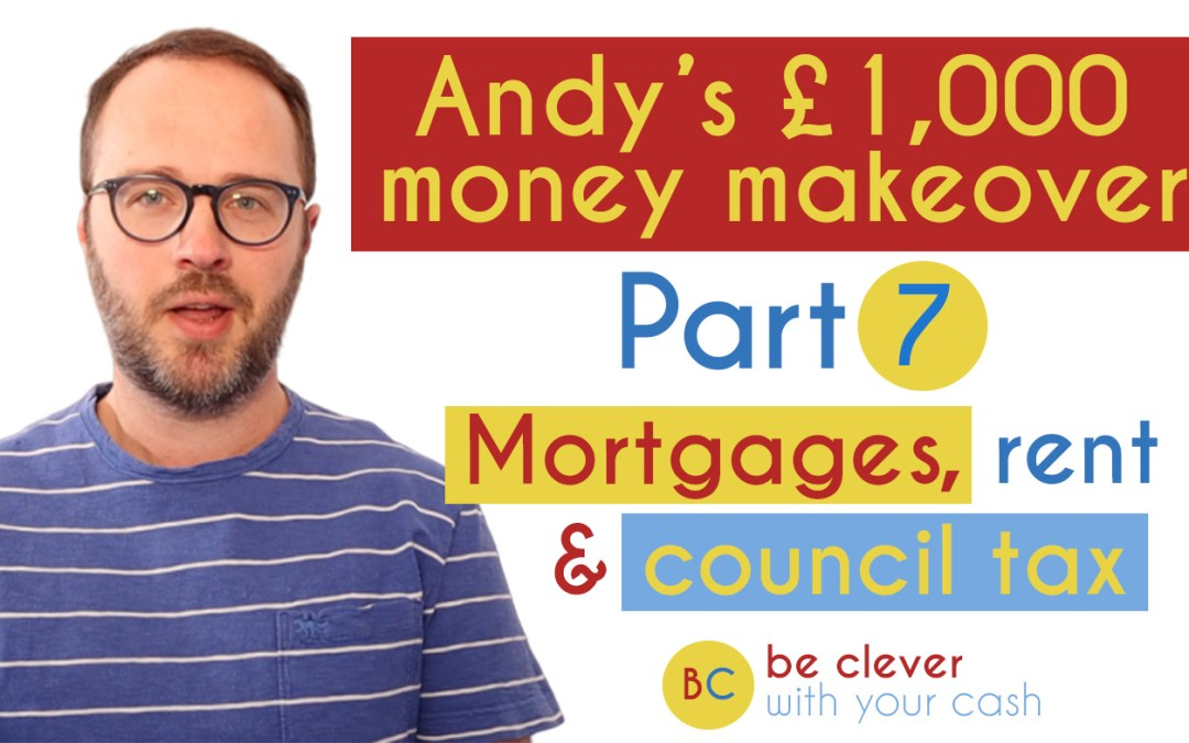 Andy's £1k money makeover part 7: Your mortgage, rent and council tax