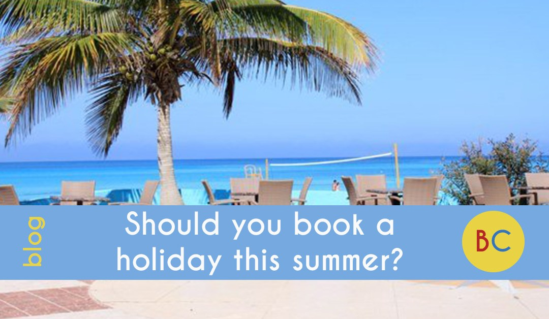 Should you book a holiday this summer?