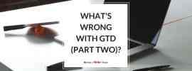 What's Wrong With GTD (Part Two)?