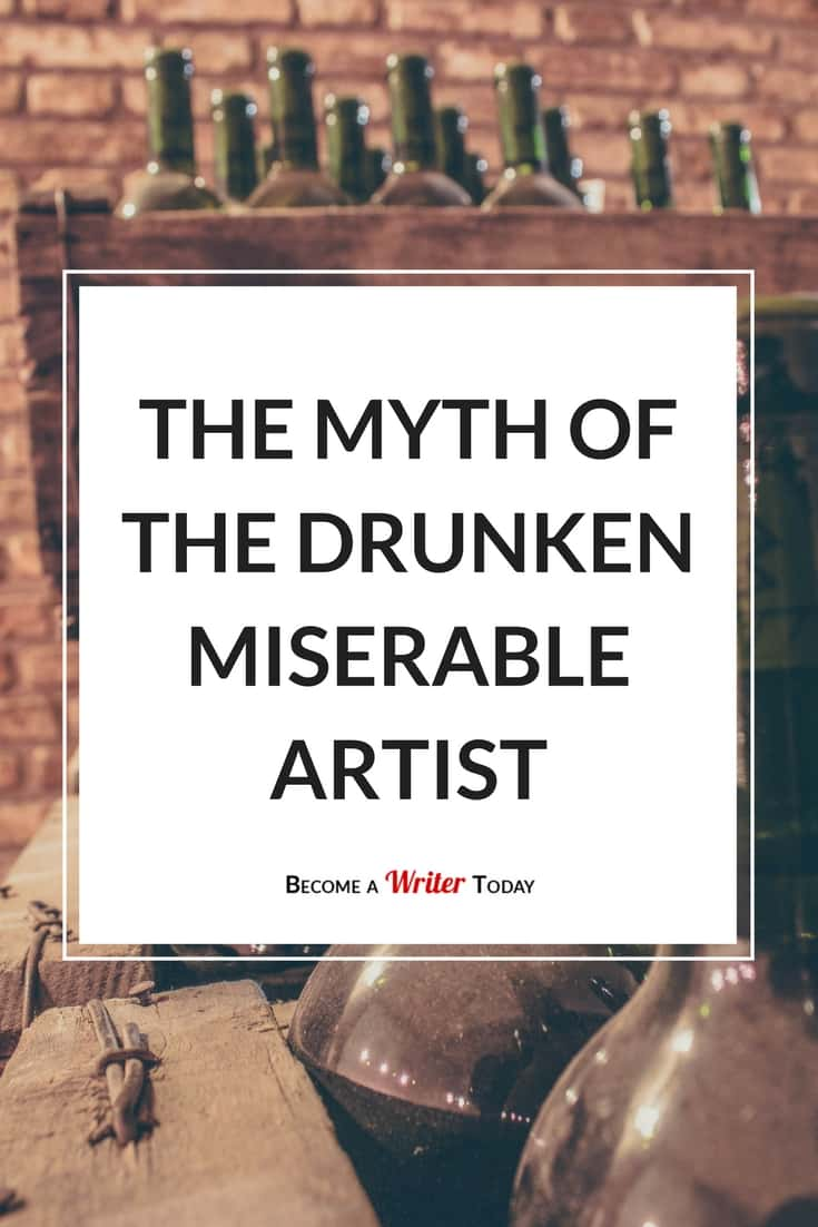 The Myth of The Drunken Miserable Artist - Become a Writer Today