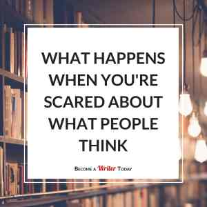 What Happens When You're Scared About What People Think