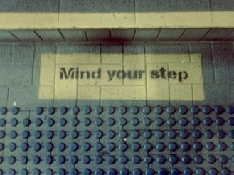 "Don't just watch your step, you better ""mind"" it the way you mind your manners and make it behave!"